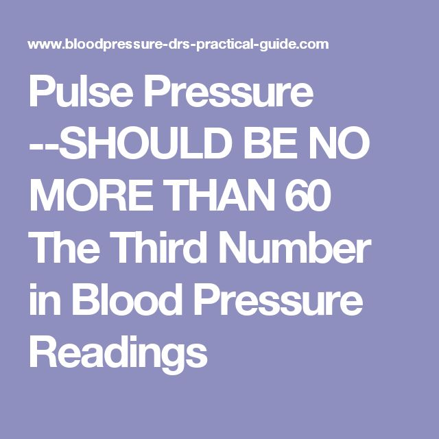 Pulse Pressure --SHOULD BE NO MORE THAN 60 The Third Number in Blood Pressure Readings