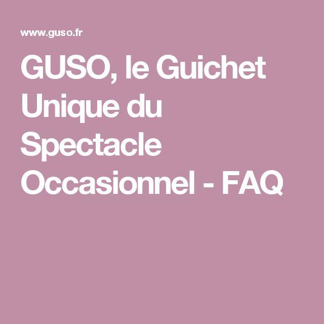GUSO, le Guichet Unique du Spectacle Occasionnel  - FAQ