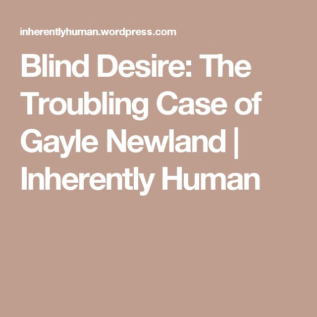 Blind Desire: The Troubling Case of Gayle Newland | Inherently Human