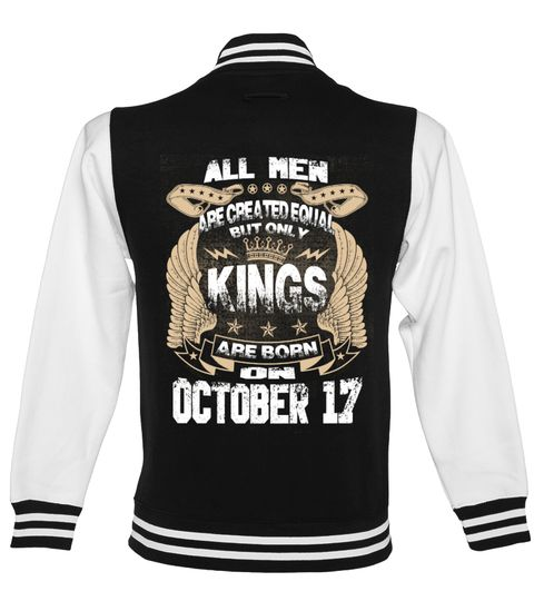 # Kings Are Born On OCTOBER 17 .  All Men Are Created Equal But Only Kings Are Born On OCTOBER 17 - Birthday Design T shirtsOCTOBER Birthday T-Shirts, OCTOBER Birthday Shirts, birthday of Kings T shirts, Zodiac Sign Shirts, OCTOBER Birthday HoodiePREMIUM T-SHIRT WITH EXCLUSIVE DESIGN – NOT SELL IN STORE AND OTHER WEBSITEGauranteed safe and secure checkout via:PAYPAL | VISA | MASTERCARD