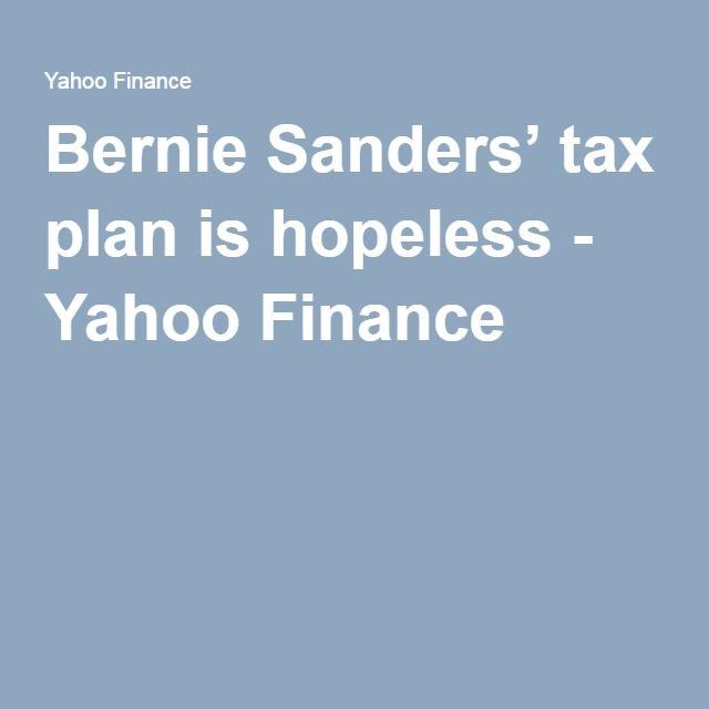 Bernie Sanders' tax plan is hopeless - Yahoo Finance