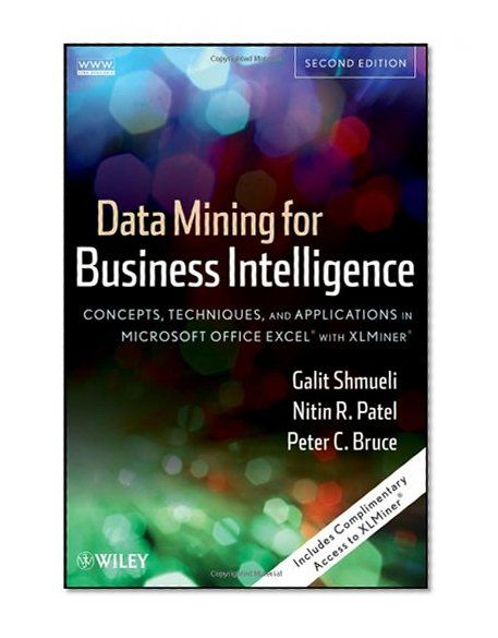 Data Mining for Business Intelligence: Concepts, Techniques, and Applications in Microsoft Office Excel with XLMiner/Galit Shmueli, Nitin R. Patel, Peter C. Bruce