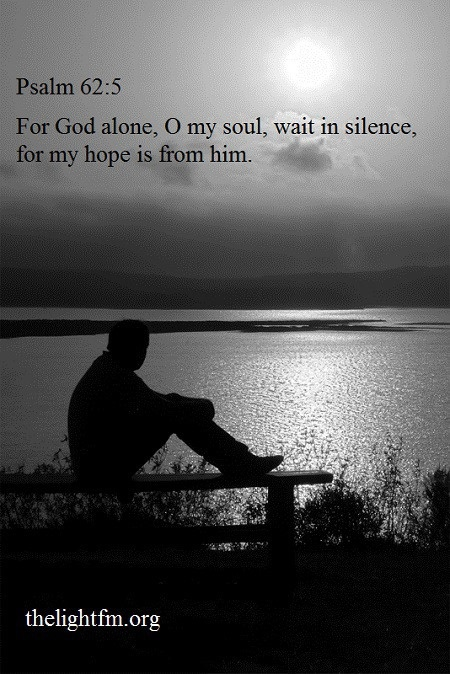 For God alone, O my soul, wait in silence, for my HOPE is from him. ~Psalm 62:5