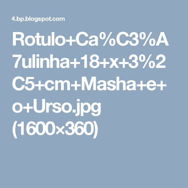 Rotulo+Ca%C3%A7ulinha+18+x+3%2C5+cm+Masha+e+o+Urso.jpg (1600×360)