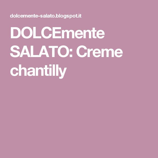 DOLCEmente SALATO: Creme chantilly