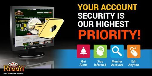 Your Account Security is our Highest PRIORITY! Below are the tips on how to protect your accounts from being hacked. 1. Use a secured email account 2. Make your email address less easy to guess 3. Guard your email password 4. Use a very strong password 5. Keep changing your passwords https://www.classicrummy.com/?link_name=CR-12
