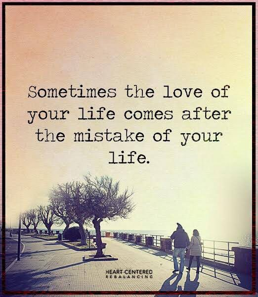 Sometimes the love of your life comes after the mistake of your life...!!!
