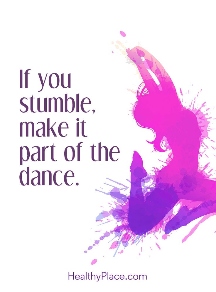Positive Quote: If you stumble, make it part of the dance. www.HealthyPlace.com
