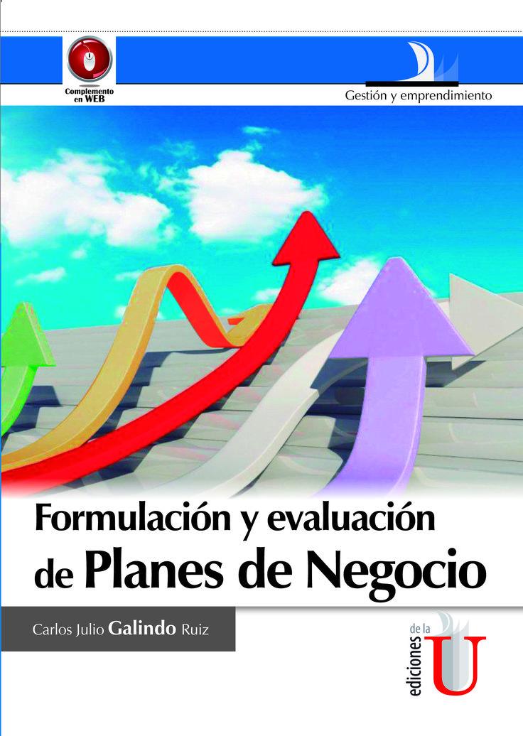 Galindo Ruiz, Carlos Julio. Formulación y evaluación de planes de negocio. Editorial: Ediciones de la U, 2011. ISBN 9789588675923. Disponible en: Libros electrónicos EBRARY.