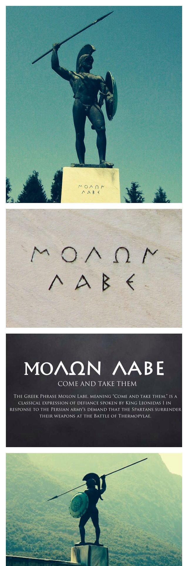 """The words """"ΜΟΛΩΝ ΛΑΒΕ"""" as they are inscribed on the marble of the 1955 Leonidas Monument at Thermopylae.  Molon labe (Greek: μολὼν λαβέ molṑn labé; Ancient Greek: [molɔːn labé]; Modern Greek: [moˈlon laˈve]), lit. """"come and take"""", is a classical expression of defiance reportedly spoken by King Leonidas I in response to the Persian army's demand that the Spartans surrender their weapons at the Battle of Thermopylae. It is an exemplary use of a laconic phrase."""