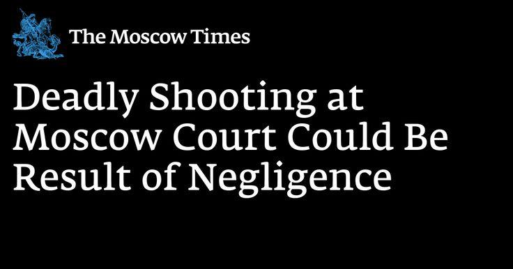 nice Le tir mortel à la Cour de Moscou pourrait résulter d'une négligence