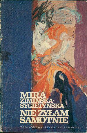 Nie żyłam samotnie, Mira Zimińska-Sygietyńska, WAiF, 1985, http://www.antykwariat.nepo.pl/nie-zylam-samotnie-mira-ziminskasygietynska-p-14613.html