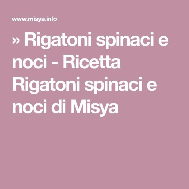 » Rigatoni spinaci e noci - Ricetta Rigatoni spinaci e noci di Misya