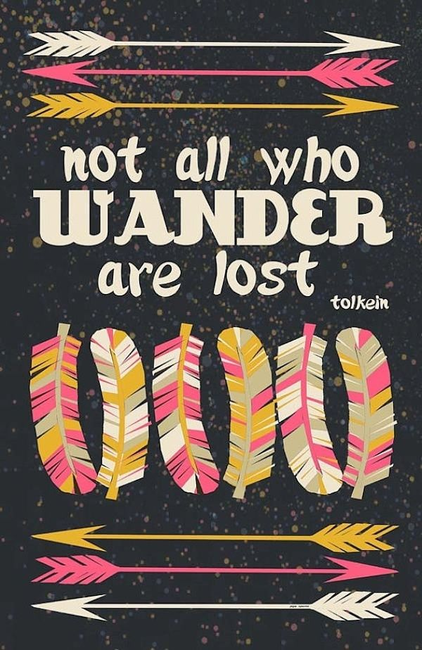 """Pinspirational #Quote: """"Not all who wander are lost."""" -Tolkein"""
