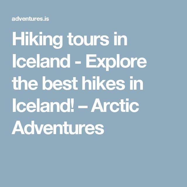 Hiking tours in Iceland - Explore the best hikes in Iceland! – Arctic Adventures