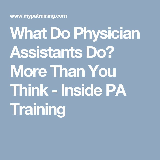 What Do Physician Assistants Do? More Than You Think - Inside PA Training