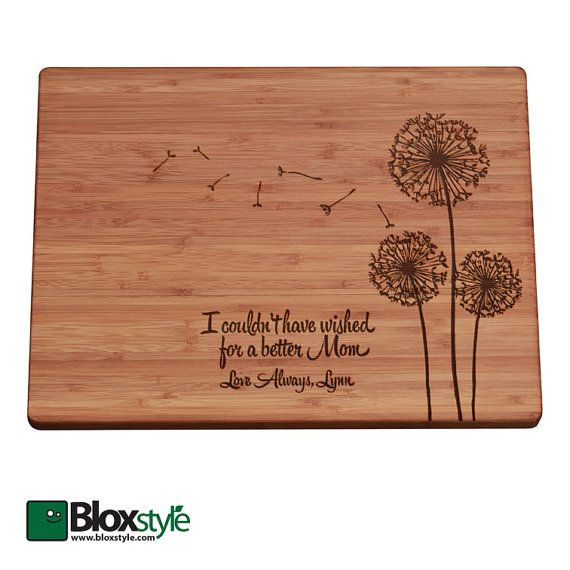 What a great gift for Mom, this Mothers day, our popular dandelion design cutting board that lets Mom know that you couldnt have wished for better. A beautiful personalized gift for Mothers Day, a Birthday, or just letting Mom know how much you care. This is a gift that will be cherished