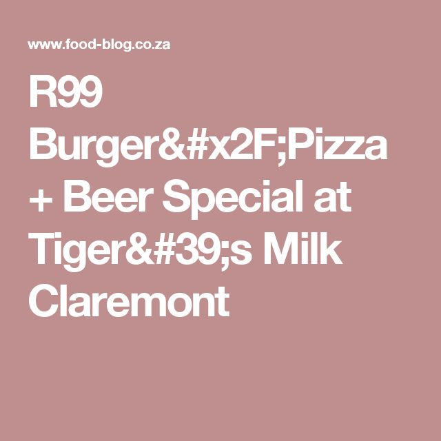 R99 Burger/Pizza + Beer Special at Tiger's Milk Claremont