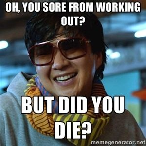 Oh, you sore from working out? But did you die? | Mr Chow did you die