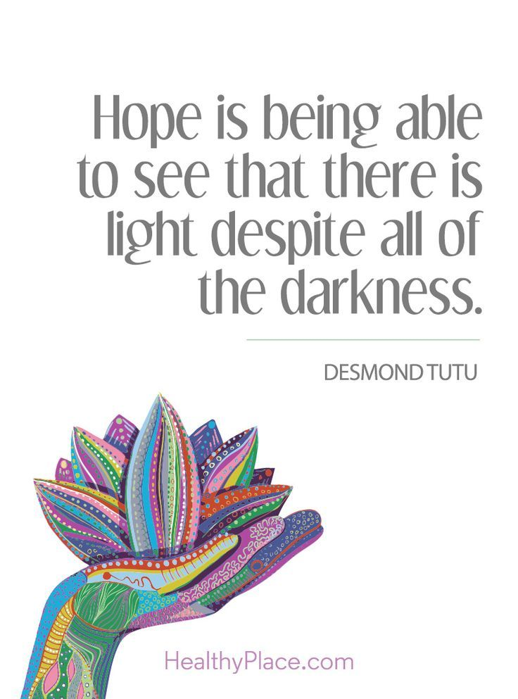 Positive Quote: Hope is being able to see that there is light despite all of the darness - Desmond Tutu. www.HealthyPlace.com