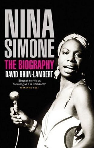 Nina Simone: The Biography by David Brun-Lambert -  a fantastic insight in to the life of Her Majesty.........