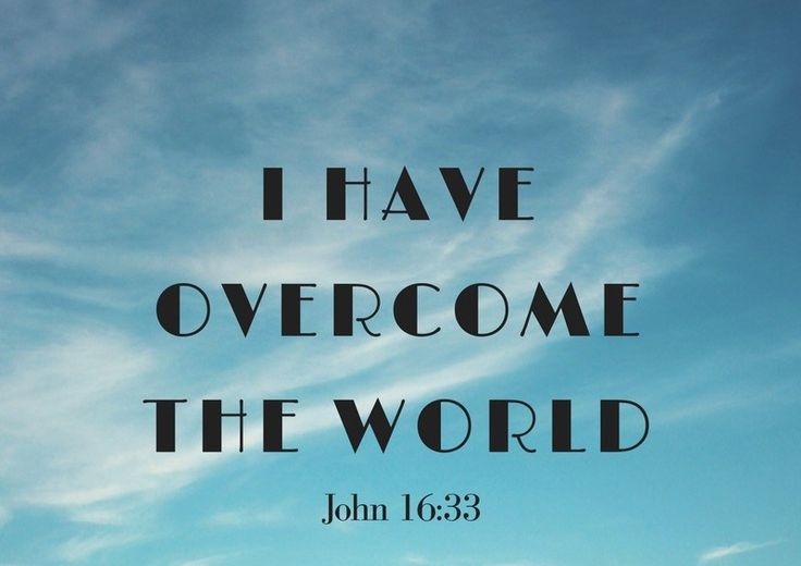 """John 16 These things I have spoken to you, that in Me you may have peace. In the world you willhave tribulation; but be of good cheer, I have overcome the world."""" John 16:33 Oh, this verse hi…"""
