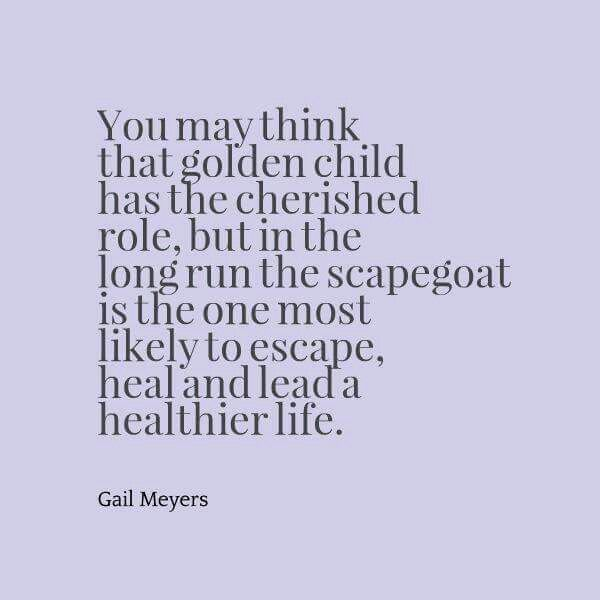 You may think that the Golden Child has the cherished role, but in the long run the Scapegoat is the one most likely to escape, heal, and lead a healthier life.