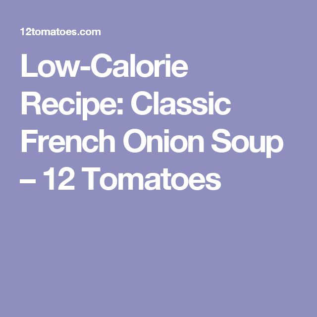 Low-Calorie Recipe: Classic French Onion Soup – 12 Tomatoes