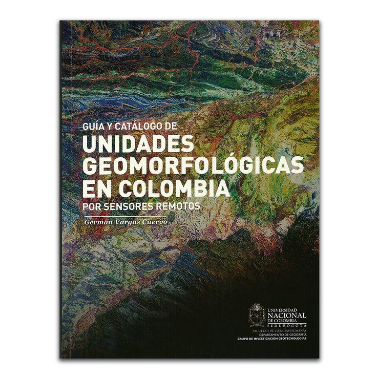 Guía y catálogo de unidades geomorfológicas en Colombia por sensores remotos – Germán Vargas Cuervo – Universidad Nacional de Colombia www.librosyeditores.com Editores y distribuidores.