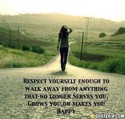 Respect yourself enough to walk away from anything/anyone that no longer serves