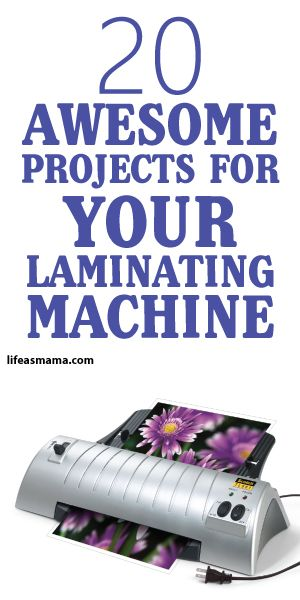 Do you want a laminating machine? Or maybe you have one and don't know what to do with it? This is an AWESOME list of projects!