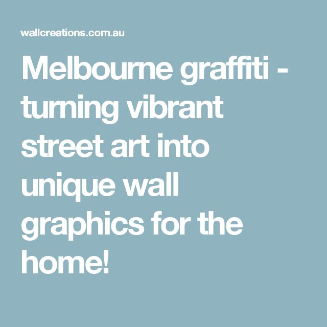 Melbourne graffiti - turning vibrant street art into unique wall graphics for the home!