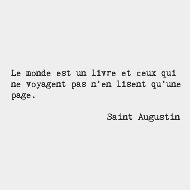 The world is a book and those who do not travel read only one page.   - Saint Augustin