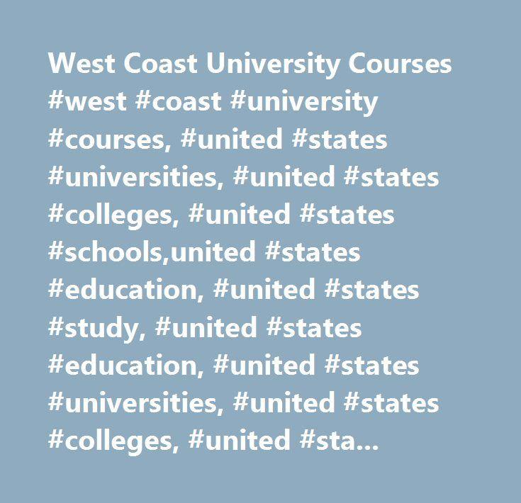 West Coast University Courses #west #coast #university #courses, #united #states #universities, #united #states #colleges, #united #states #schools,united #states #education, #united #states #study, #united #states #education, #united #states #universities, #united #states #colleges, #united #states #schools, #united #states #study #abroad, #study #abroad #programs, #studyabroad, #language #programs, #language #schools, #international #education, #international #programs, #student #exchange…