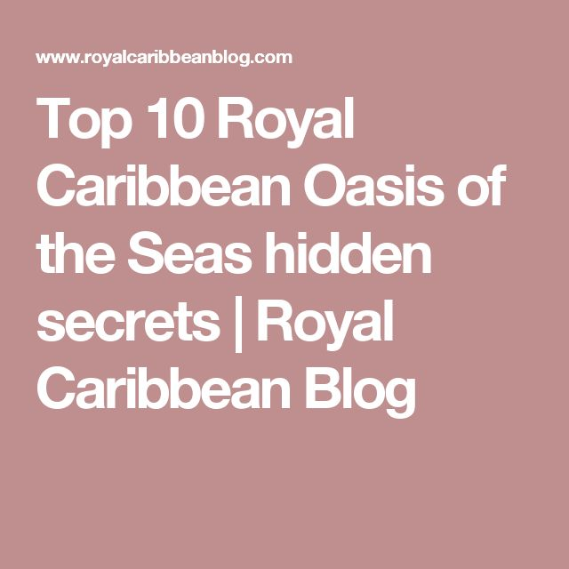 Top 10 Royal Caribbean Oasis of the Seas hidden secrets   Royal Caribbean Blog