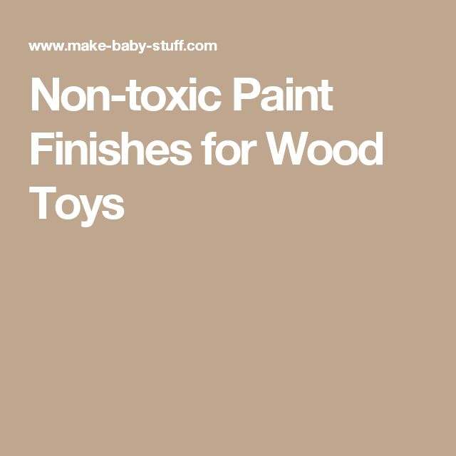 Non-toxic Paint Finishes for Wood Toys