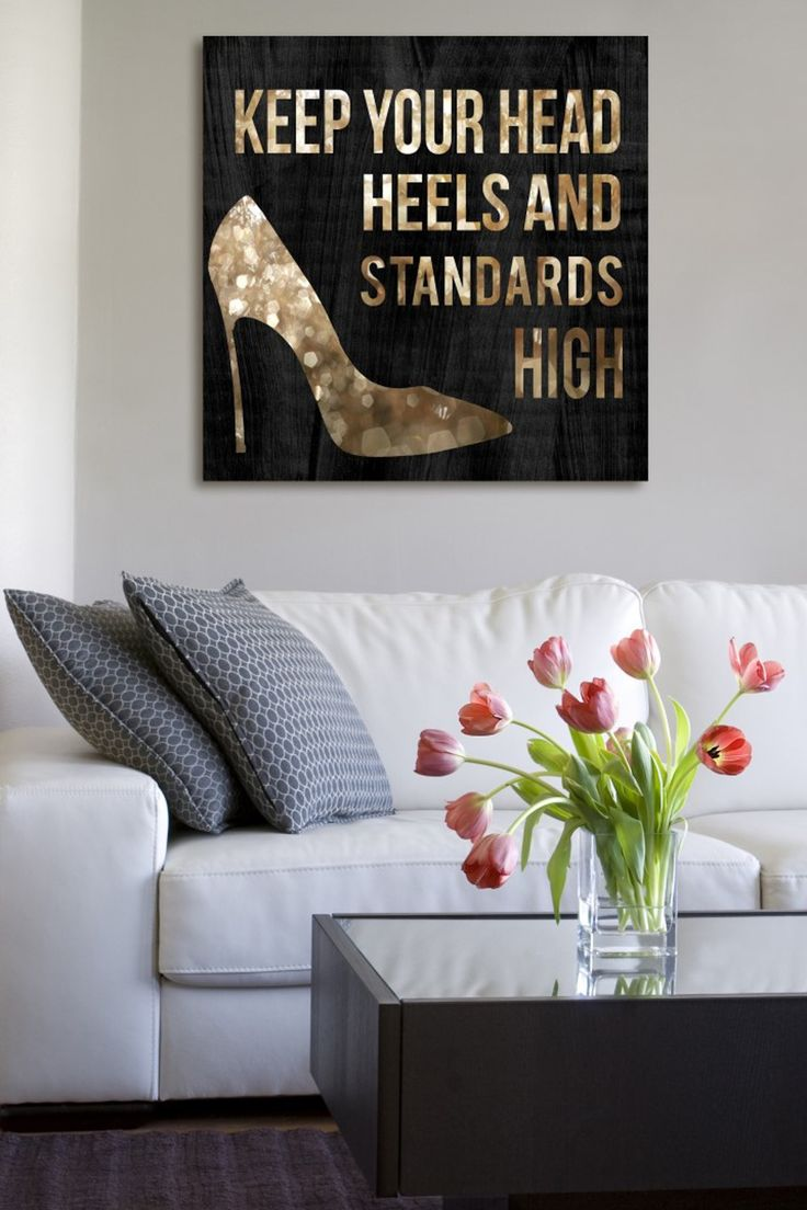 Keep your head, heels, and standards high.