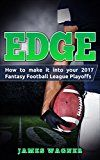 Free Kindle Book -   Edge: How to Make It into Your 2017 Fantasy Football League Playoffs