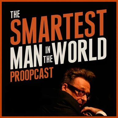 Smartest Man in the World Podcast with Greg Proops. Astonishing fresh comedy, every week.