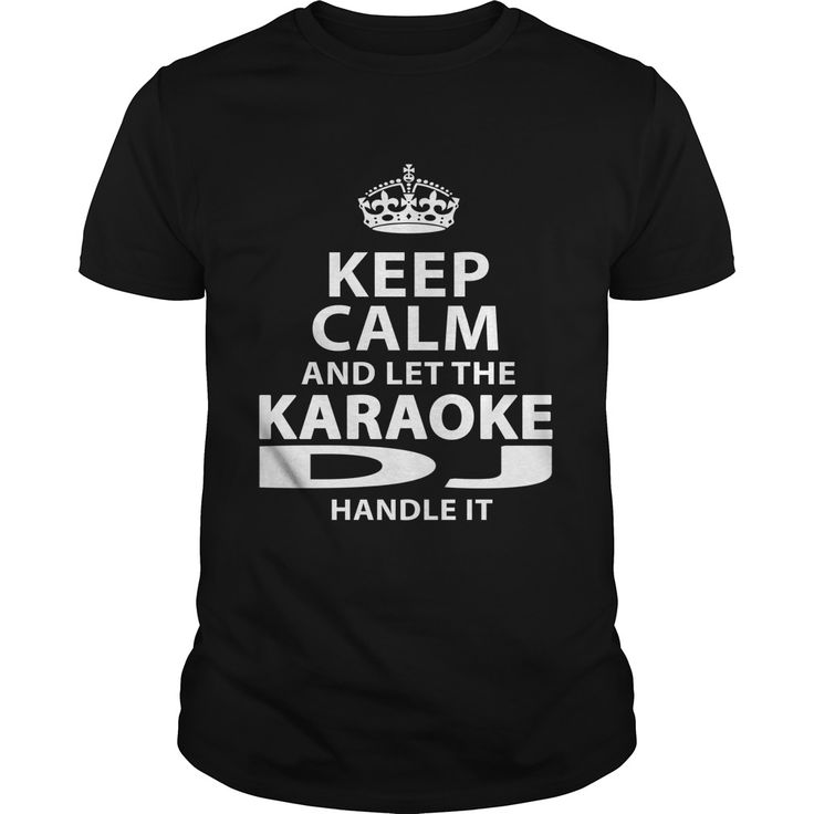 Keep Calm and Let The Karaoke DJ Handle It - Men's and Ladies T-Shirt or Hoodie.