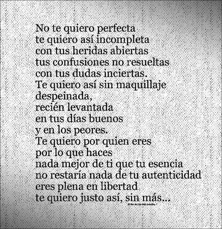 No te quiero perfecta así incompleta con tus heridas abiertas...