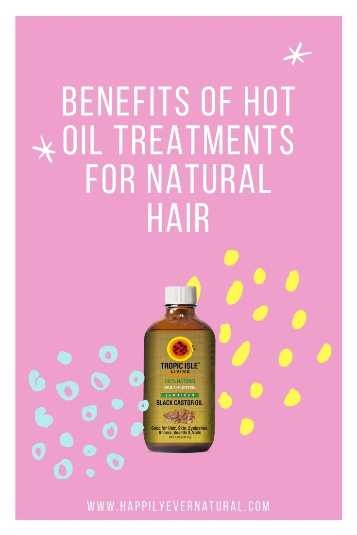 5 Benefits Of Hot Oil Treatments On Natural Hair Happily Ever Natural In 2020 Natural Hair Styles Oil Treatments Hot Oil Treatment