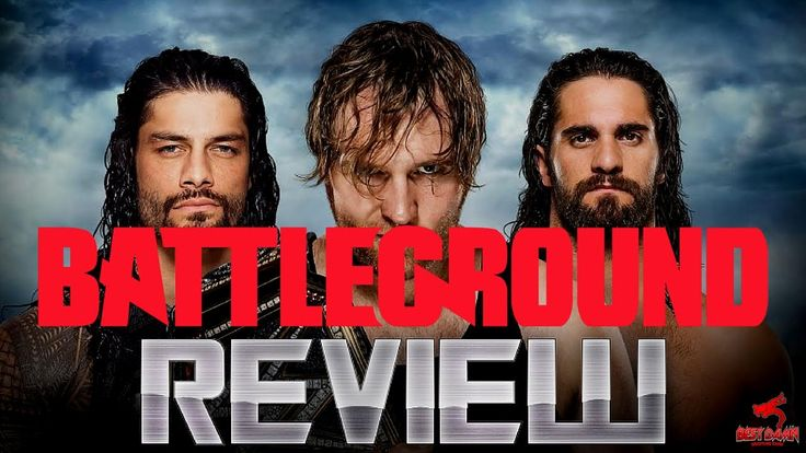 WWE Battleground 2016 Reaction Results And Review - Roman Reigns Returns