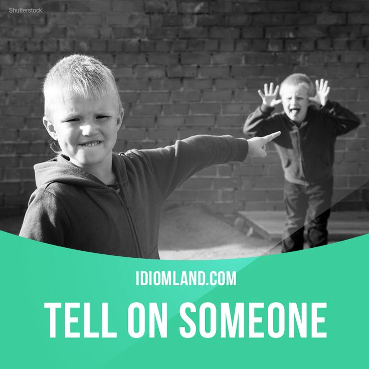 """Tell on someone"""" means """"to report someone's bad behavior"""". Example: Stop hitting me or I'm telling mom on you. #idiom #idioms #slang - Repinned by Chesapeake College Adult Ed. We offer free classes on the Eastern Shore of MD to help you earn your GED - H.S. Diploma or Learn English (ESL) . For GED classes contact Danielle Thomas 410-829-6043 dthomas@chesapeake.edu For ESL classes contact Karen Luceti - 410-443-1163 Kluceti@chesapeake.edu . www.chesapeake.edu"""