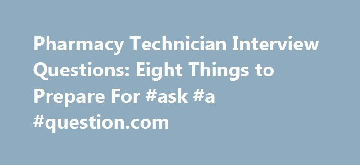 Pharmacy Technician Interview Questions: Eight Things to Prepare For #ask #a #question.com http://ask.remmont.com/pharmacy-technician-interview-questions-eight-things-to-prepare-for-ask-a-question-com/  #frequently asked job interview questions # Sanford-Brown Blogs Pharmacy Technician Interview Questions: Eight Things to Prepare For If you're a recent pharmacy technician graduate, spend some time rehearsing your answers to frequently asked interview questions before you meet with a…Continue…