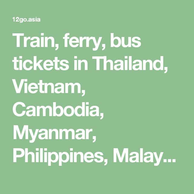 Train, ferry, bus tickets in Thailand, Vietnam, Cambodia, Myanmar, Philippines, Malaysia and Singapore — 12Go Asia