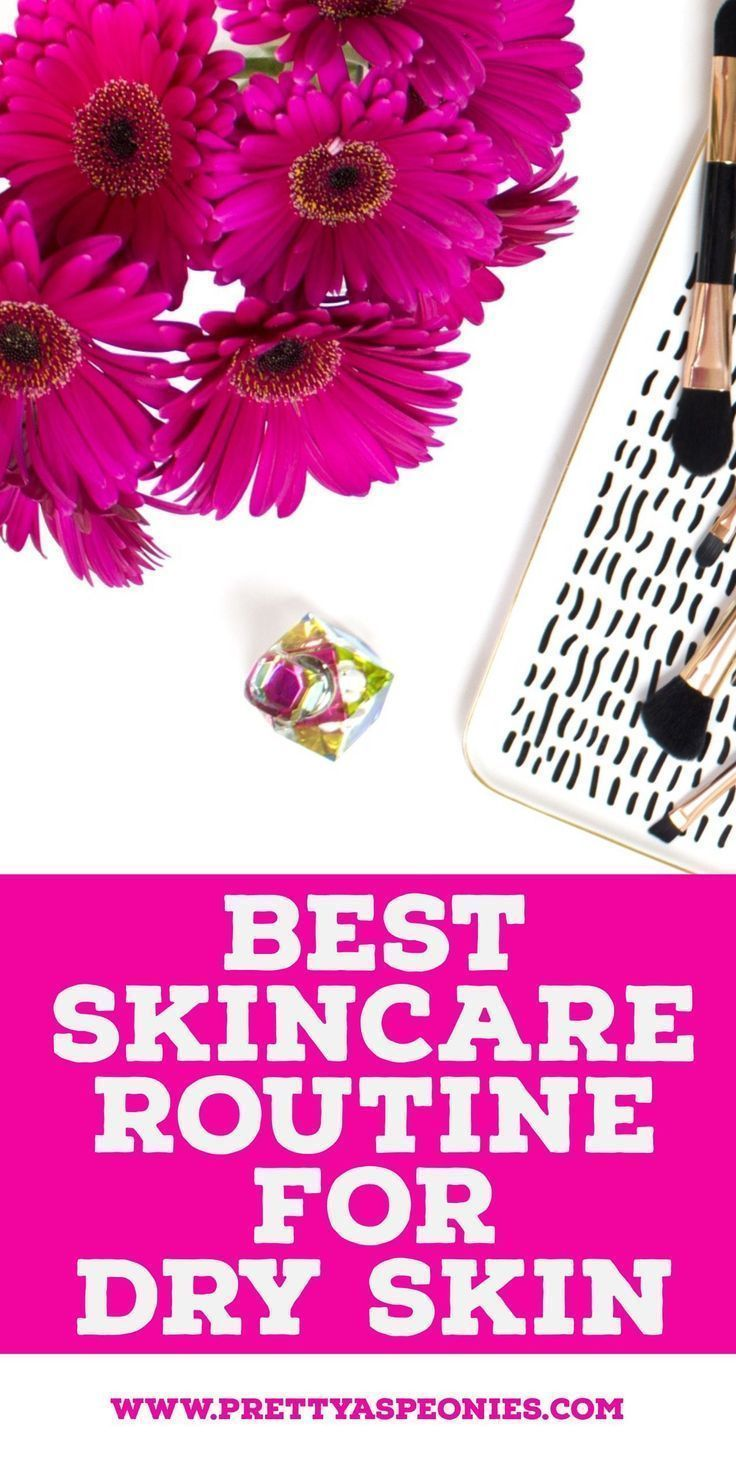 Best Skin Care Routine For Dry Skin Skin Care Routine Skin Care Best Skin Care Routine