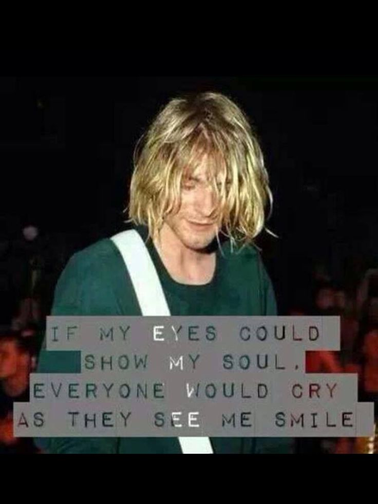 Kurt Cobain, I actually can relate to this quote