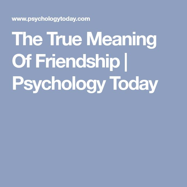 The True Meaning Of Friendship | Psychology Today