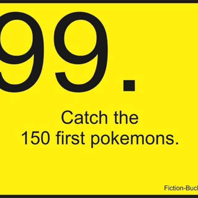 99. Catch the first 150 pokemon